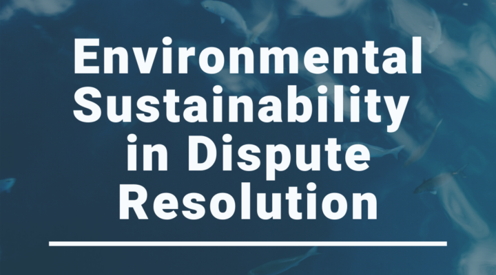 Environmental Sustainability in Dispute Resolution