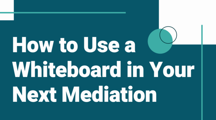 How to use a whiteboard in your next mediation blog post featured image