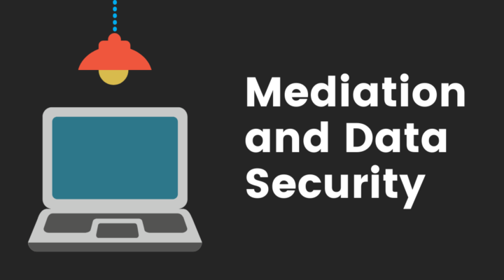 Mediation and Data Security Featured Image